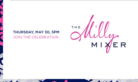 THURSDAY, MAY 30, 5PM JOIN THE CELEBRATION | THE Milly MIXER