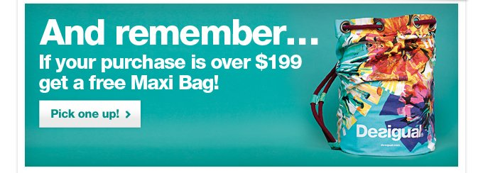 If your purchase is over $199 get a free Maxi Bag!
