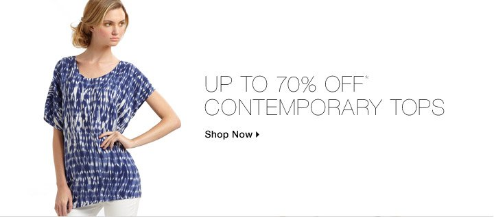 Up To 70% Off* Contemporary Tops