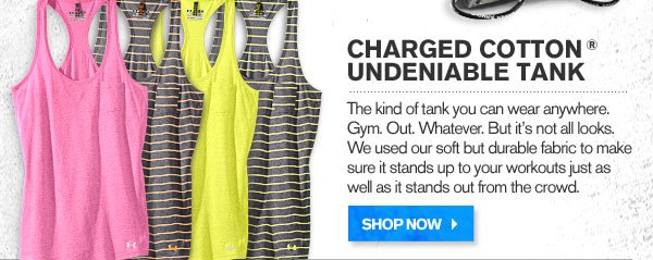 CHARGED COTTON® UNDENIABLE TANK. SHOP NOW.