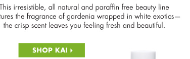 THE IRRESISTABLE, ALL NATURAL AND PARFFIN FREE BEAUTY LINE CAPTURES THE FRAGRANCE OF GARDENIA WRAPPED IN WHITE EXOTICS- THE CRISP SCENT LEAVES YOU FEELING FRESH AND BEAUTIFUL