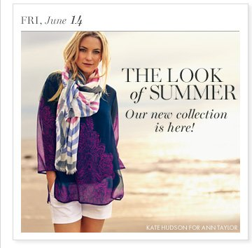 Fri, June 14 The Look Of Summer Our New collection is here!