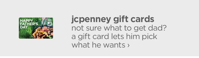 jcp gift cards. not sure what to get dad? a gift card lets him pick  what he wants ›
