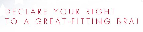 Declare your right to a great-fitting bra!