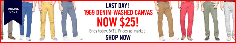 ONLINE ONLY | LAST DAY! | 1969 DENIM-WASHED CANVAS NOW $25! | Ends today, 5/31. Prices as marked. | SHOP NOW