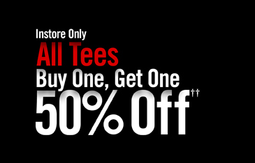 INSORE ONLY - ALL TEES BUY ONE, GET ONE 50% OFF††