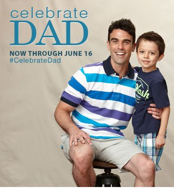 Celebrate DAD Now through June 16 #CelebrateDad