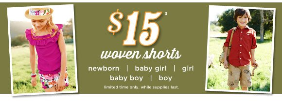 $15 Woven Shorts(4) Limited time only. While supplies last.
