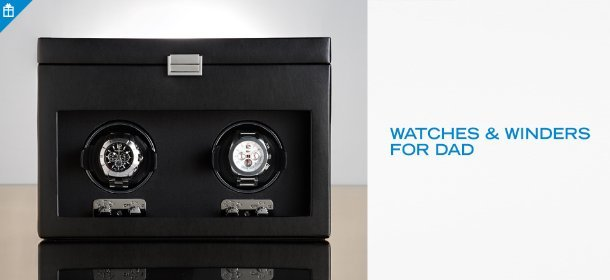 WATCHES & WINDERS FOR DAD, Event Ends June 4, 9:00 AM PT >
