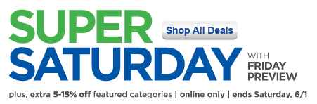 SUPER SATURDAY | WITH FRIDAY PREVIEW | plus, extra 5-15% off featured categories | online only | ends Saturday, 6/1