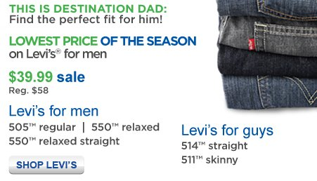 THIS IS DESTINATION DAD: | Find the perfect fit for him! | LOWEST PRICE OF THE SEASON | on Levi's(R) for men | SHOP LEVI'S