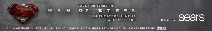 LOOK FOR SEARS(R) IN MAN OF STEEL IN THEATERS JUNE 14 | MANOFSTEEL.COM | THIS IS SEARS