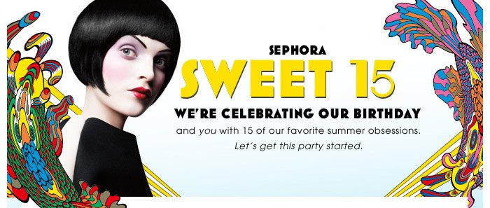 SEPHORA SWEET 15 | We're celebrating our birthday and you with 15 of our favorite summer obsessions. | Let's get this party started.