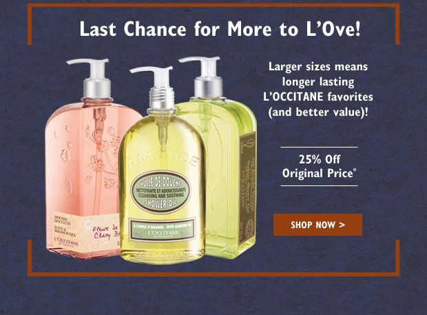 Last Chance for More to L'Ove!  Larger sizes mean longer lasting L'OCCITANE favorites (and better value)!  25% off original price*