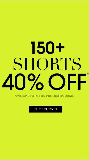 40% Off 150+ Shorts - Shop Now
