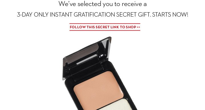 We've selected you to receive a 3-DAY ONLY INSTANT GRATIFICATION SECRET GIFT. STARTS NOW! FOLLOW THIS SECRET LINK TO SHOP.
