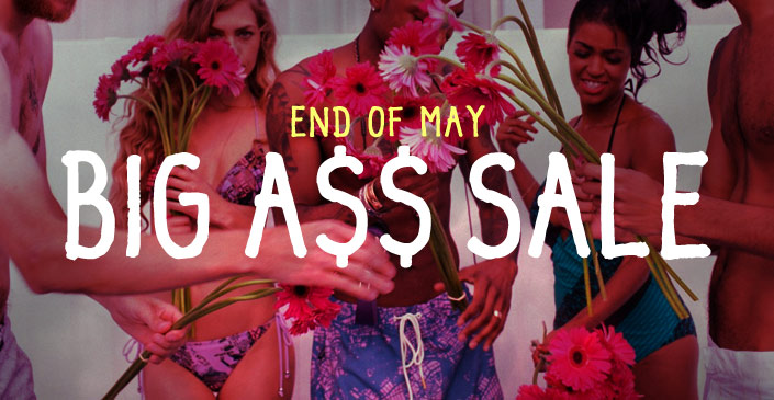 End Of May Big A$$ Sale