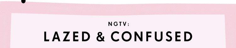NGTV: Lazed & Confused
