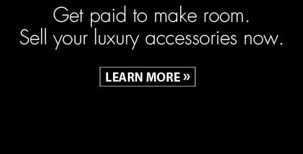 Get paid to make room. Sell your luxury accessories now. Learn More.