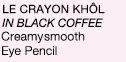 LE CRAYON KHOL IN BLACK COFFEE Creamysmooth Eye Pencil