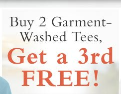 Buy 2 Garment- Washed Tees, Get a 3rd FREE!