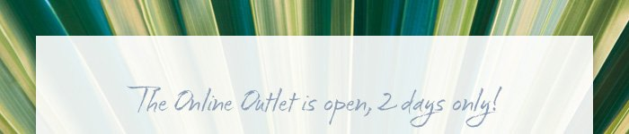 The Online Outlet is open, 2 days only!