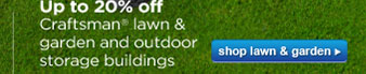 Up to 20% off Craftsman(R) lawn & garden and outdoor storage buildings | shop lawn & garden