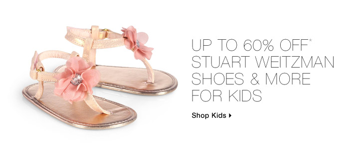 Up To 60% Off* Stuart Weitzman Shoes & More For Kids