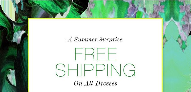 A Summer Surprise Free Shipping On All Dresses