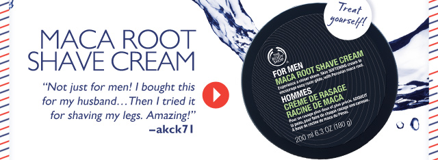 Treat yourself! MACA ROOT SHAVE CREAM -- 'Not just for men! I bought this for my husband... Then I tried it for shaving my legs. Amazing!' --akck71
