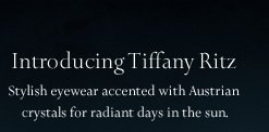 Introducing Tiffany Ritz: Stylish eyewear accented with Austrian crystals for radiant days in the sun.