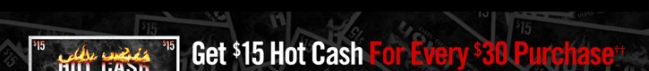 GET $15 HOT CASH FOR EVERY $30 PURCHASE††
