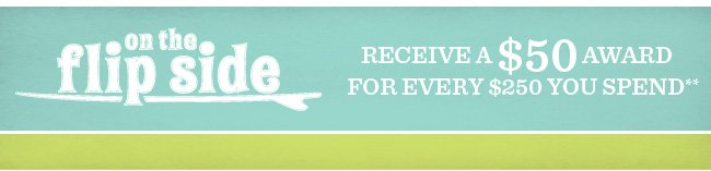 Receive A $50 Award For Every $250 You Spend**