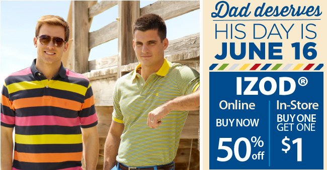 50% off IZOD online and Buy one get one for a $1 In-Store