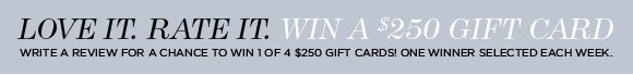 LOVE IT. RATE IT. WIN A $250 GIFT CARD