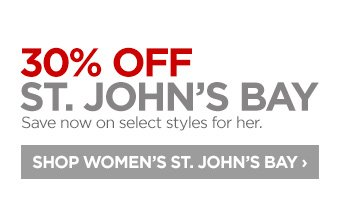 30% OFF ST. JOHN'S BAY Save now on select styles for her. SHOP  WOMEN'S ST. JOHN'S BAY ›