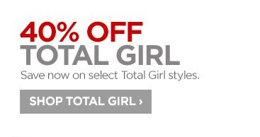 40% OFF TOTAL GIRL Save now on select Total Girl styles. SHOP TOTAL  GIRL ›