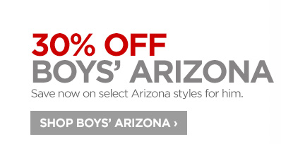 30% OFF BOYS' ARIZONA. Save now on select Arizona styles for him.  SHOP BOYS' ARIZONA ›