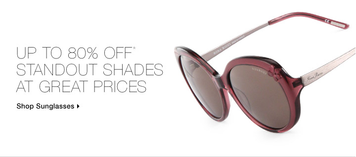 Up To 80% Off* Standout Shades At Great Prices