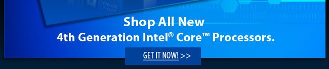 Shop all New 4th Generation Intel® Core™ Processors. Get It Now!