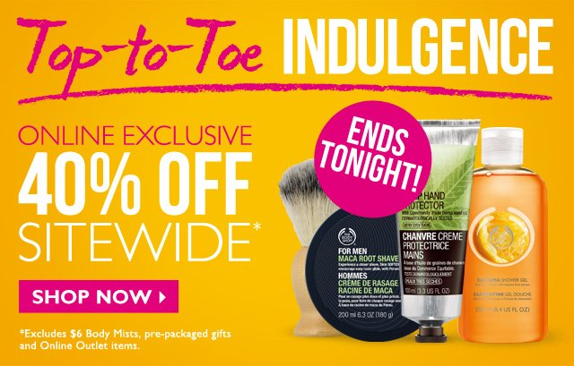 Top-to-Toe INDULGENCE -- ONLINE EXCLUSIVE -- 40% OFF SITEWIDE* -- SHOP NOW -- *Excludes $6 Body Mists, pre-packaged gifts and Online Outlet items.
