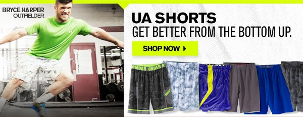 UA SHORTS. GET BETTER FROM THE BOTTOM UP. SHOP NOW.