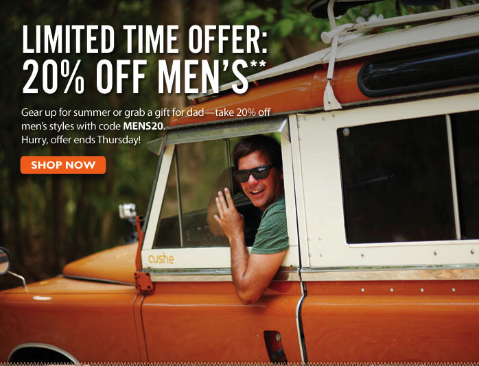Limited Time Offer: 20% off Men's Gear up for summer or grab a gift for dad - take 20% off men's styles with code MENS20. Hurry, offer ends Thursday! Shop Now