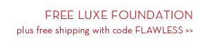 FREE LUXE FOUNDATION plus free shipping with code FLAWLESS.