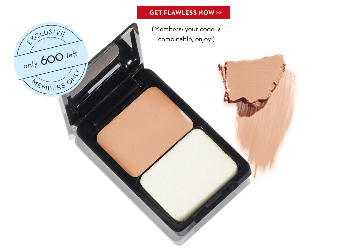 GET FLAWLESS NOW. (Members: your code is combinable, enjoy!) EXCLUSIVE only 600 left. MEMBERS ONLY.