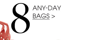 8. ANY-DAY BAGS