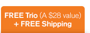 FREE Trio a 28 dollars value plus FREE Shipping