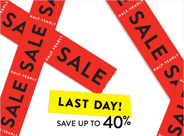 HALF-YEARLY SALE - LAST DAY! SAVE UP TO 40%