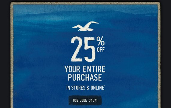 25% OFF YOUR ENTIRE  PURCHASE IN STORES & ONLINE* USE CODE: 34571