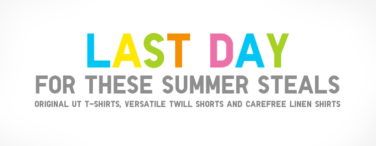 LAST DAY FOR THESE SUMMER STEALS